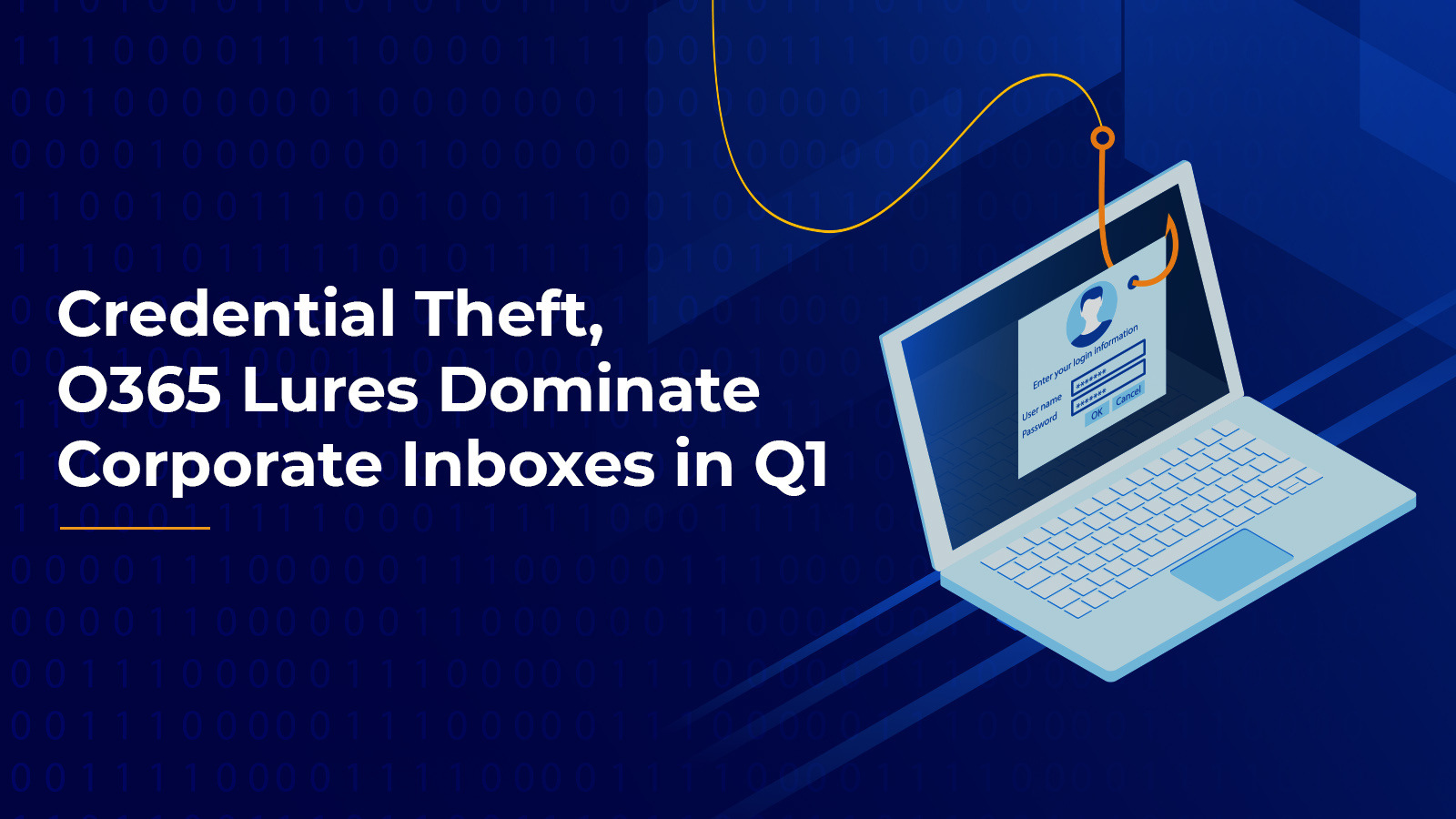 Credential Theft, O365 Lures Dominate Corporate Inboxes in Q1