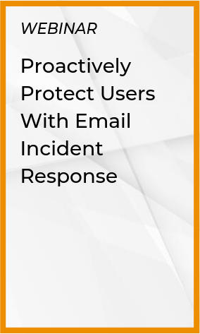 Proactively Protect Users With Email Incident Response