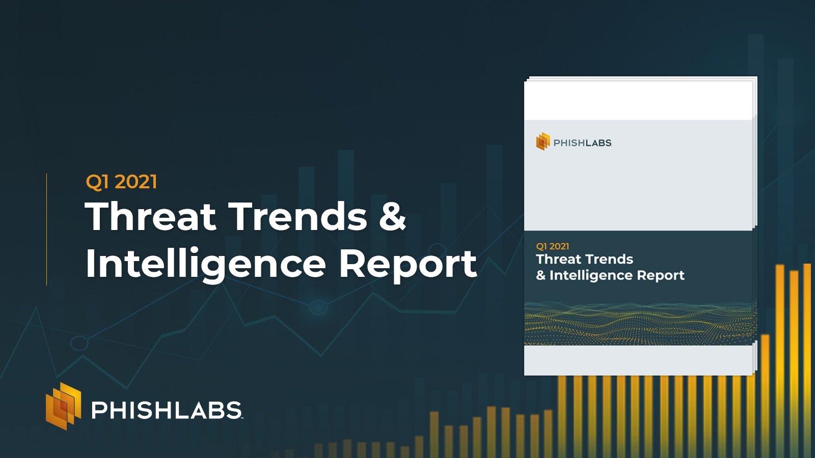 Q1 2021 Threat Trends & Intelligence Report