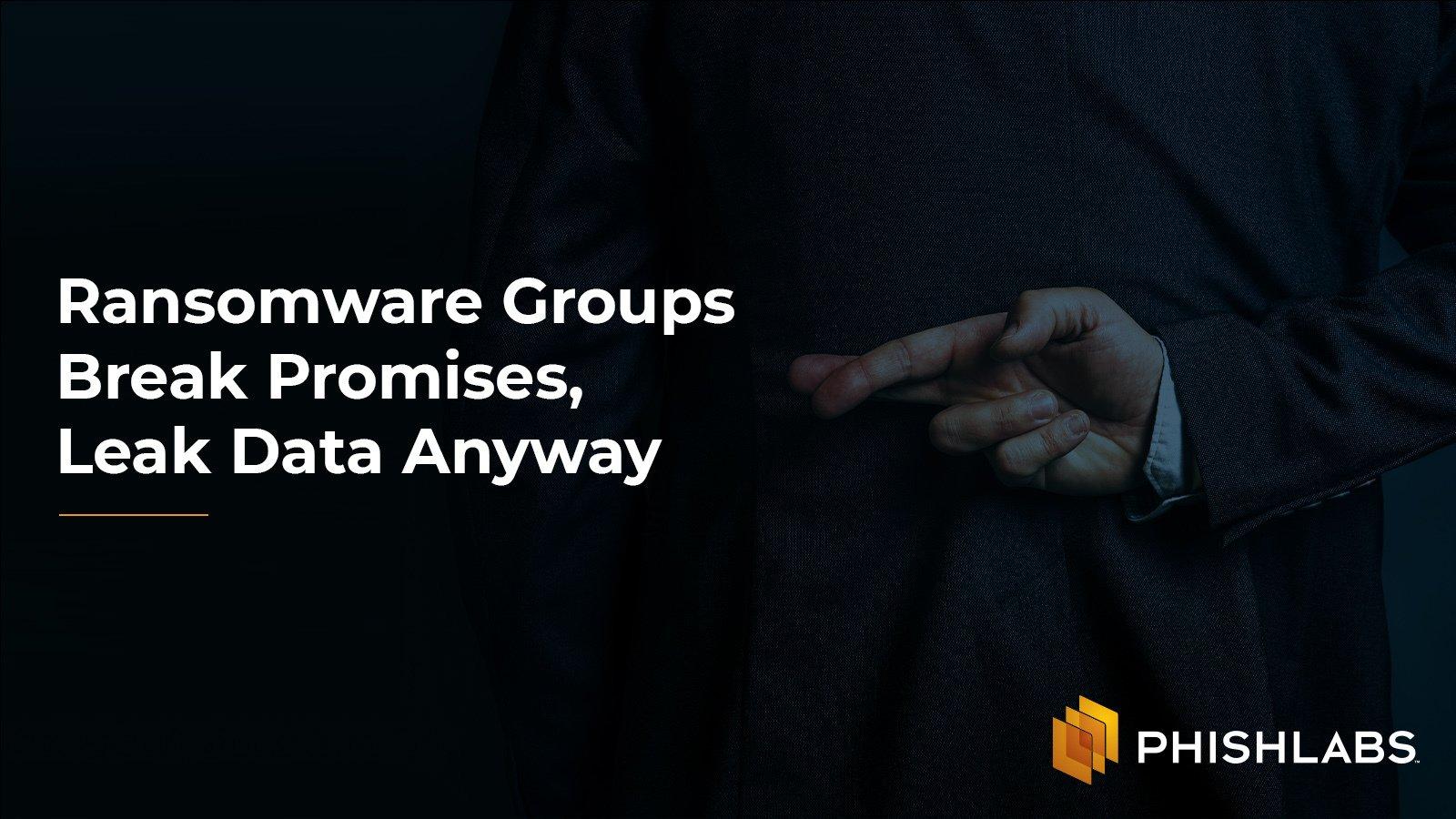 Ransomware Groups Break Promises, Leak Data Anyway