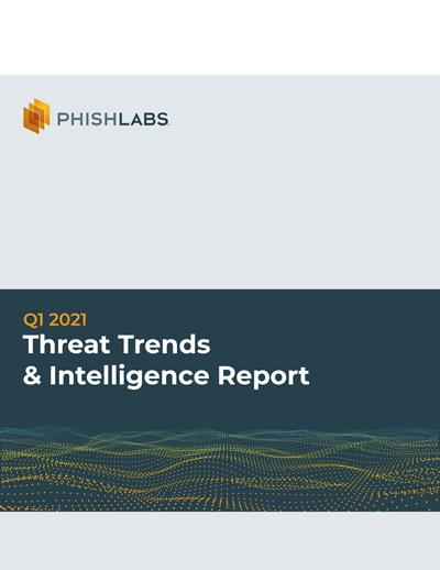 Q1 2021ThreatTrends&IntelligenceReport